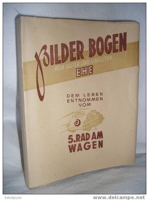 Bilder Bogen Von Guter Und Unguter Ehe Dem Leben Entnommen Vom 5.Rad Am Wagen 1946 éditions Sutter - Livres, BD, Revues