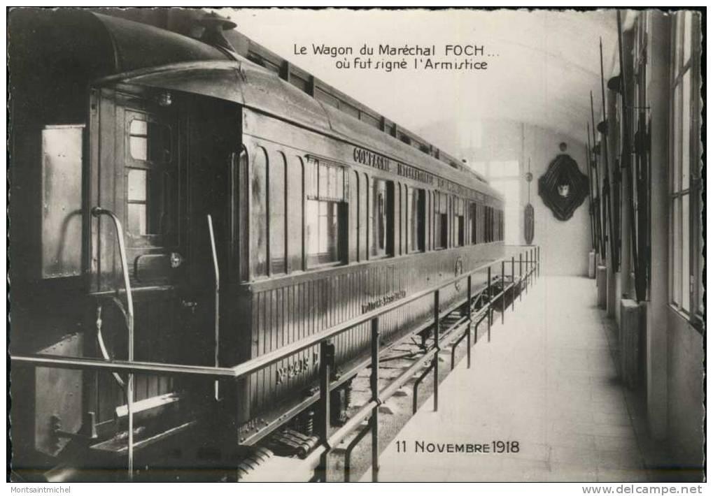 Rethondes Oise 60. Le Wagon Du Maréchal Foch Où Fut Signé L´Armistice 11 Novembre 1918. - Rethondes