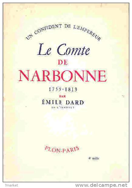 3F| EMILE DARD - LE COMTE DE NARBONNE (1755-1813) UN CONFIDENT DE L'EMPEREUR - Histoire