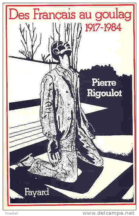 3H  PIERRE RIGOULOT - DES FRANCAIS AU GOULAG 1917-1984 - Alsace