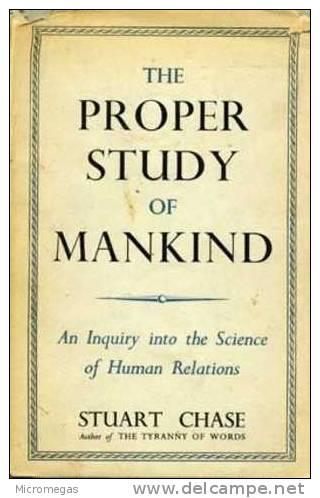 Stuart Chase : The Proper Study Of Mankind - 1950-Maintenant