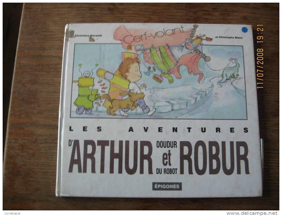 Les Aventures D'ARTHUR Doudur Et Du Robot ROBUR épigones Cerf-volant Christiane Renauld Et Christophe Blanc - Books, Magazines, Comics