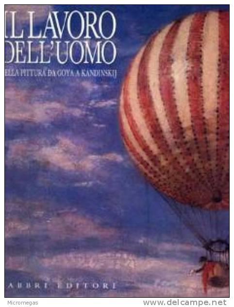 Il Lavoro Dell'uomo Nella Pittura Da Goya A Kandinskij - Livres, BD, Revues