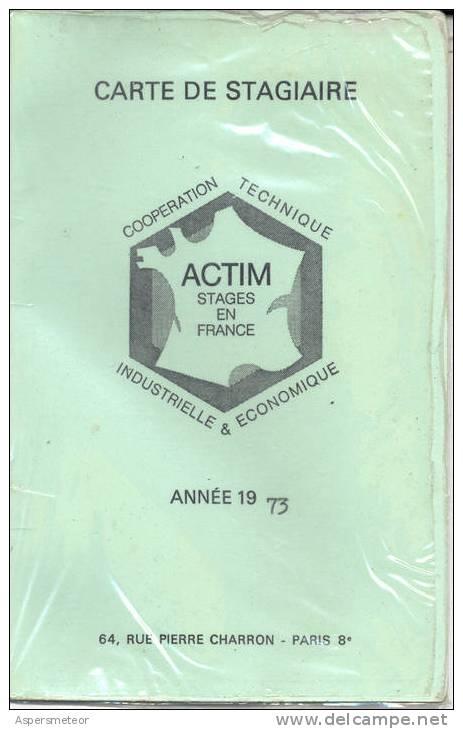CARTE DE STAGIAIRE ACTIM STAGES EN FRANCES COOPERATION TECHNIQUE INDUSTRIELLE & ECONOMIQUE ANNEE 1973 64 RUE PIERRE CHAR - Sciences & Technique