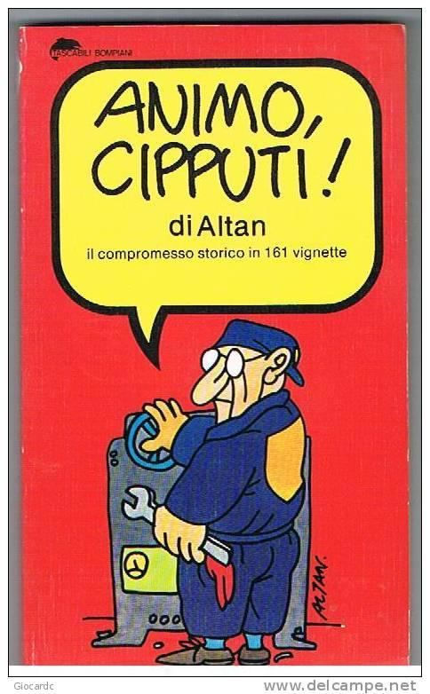 ALTAN - ANIM0, CIPPUTI!  IL COMPROMESSO STORICO IN 161 VIGNETTE - TASCABILI BOMPIANI 74 - Libri, Riviste, Fumetti
