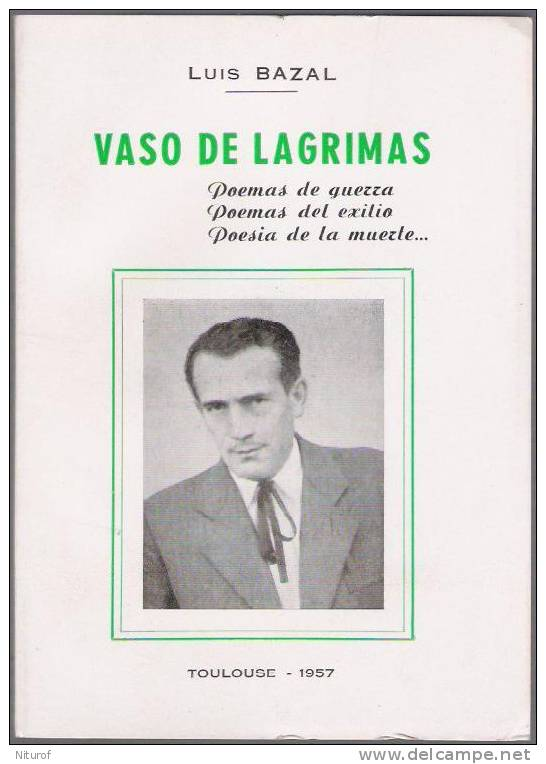 LUIS BAZAL : VASO DE LAGRIMAS - Poemas De Guerra , Del Exilio, De La Muerte - Toulouse 1957 - - Littérature