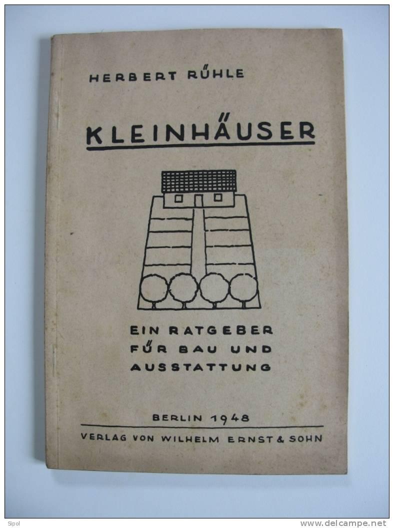 Kleinhäuser - Herbert Rühle  -Ein Ratgeber Für Bau Und Ausstattung - Berlin 1948 W.ernst& Sohn Verlag - Livres, BD, Revues