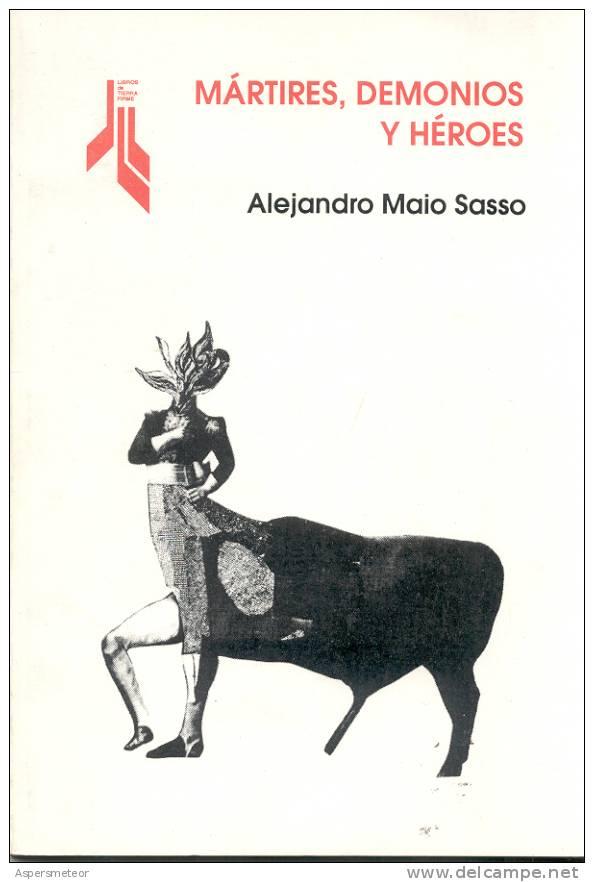 MARTIRES, DEMONIOS Y HEROES ALEJANDRO MAIO SASSO AÑO 1998 58 PAGINAS MAS INDICE - Poetry