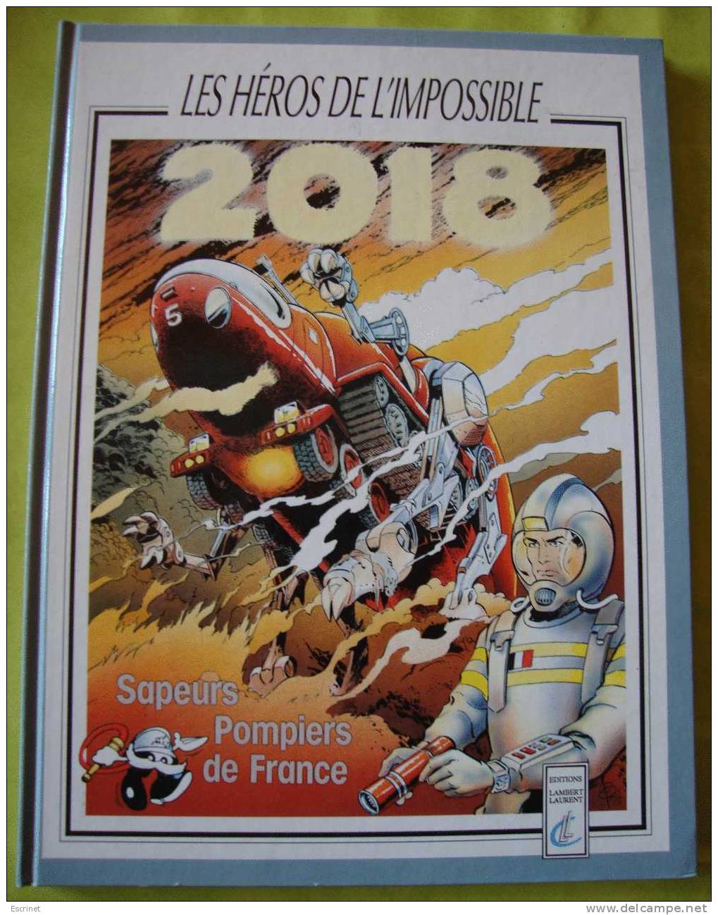 Sapeurs Pompiers - Les Heros De L Impossible 2018 - Bücher, Zeitschriften, Comics