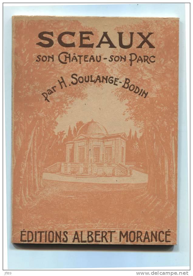 5399 - Bibliographie Historique  Sceaux (92) Son Chateau  -  Son Parc   Par H.Soulange -Bodin - Culture