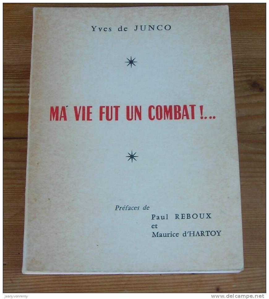 Ma Vie Fut Un Combat!....Par Yves De Junco. - Biographie
