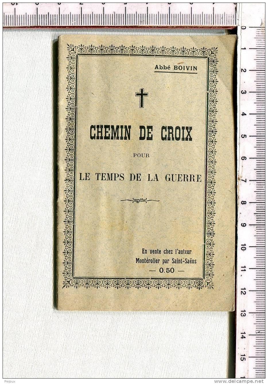 CHEMIN De CROIX Pour Le TEMPS De La GUERRE -  Livret De 32 P. - Abbé Boivin - MONTEROLIER -  ST SAENS - Andachtsbilder