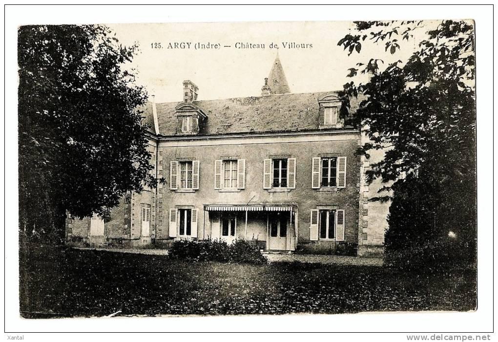Argy (Indre) - Château De Villours - Dos écrit Le 14/4/1917 - France