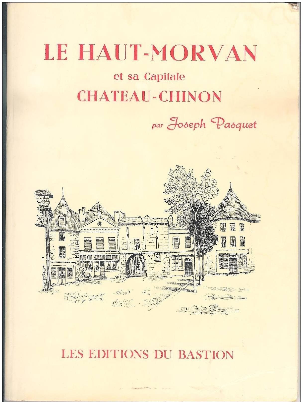 LE HAUT-MORVAN Et Sa Capitale CHATEAU-CHINON  Par Joseph Pasquet , Illustrateurs - Bourgogne