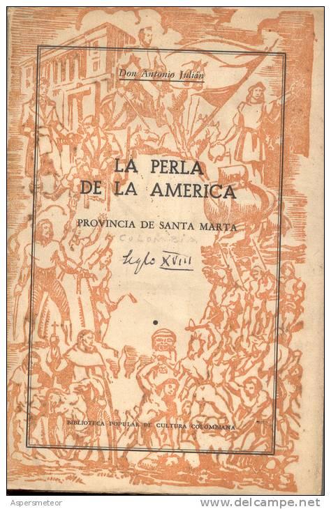 LA PERLA DE LA AMERICA PROVINCIA DE SANTA MARTA DON ANTONIO JULIAN BIBLIOTECA POPULAR DE CULTURA COLOMBIANA AÑO 1951 - Geography & Travel