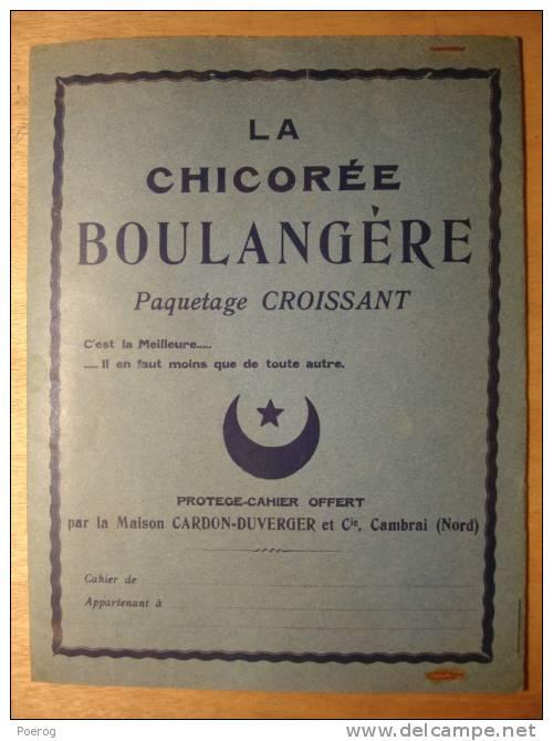 ANCIEN PROTEGE CAHIER - LA CHICOREE BOULANGERE OFFERT PAR LA MAISON CARDON DUVERGER CAMBRAI  PAQUETAGE CROISSANT - 19X25 - Buvards, Protège-cahiers Illustrés
