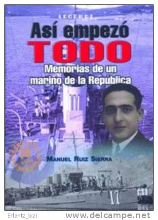 Libro: Así Empezó Todo. Memorias De Un Marino De La República. 2005. España. - Libros