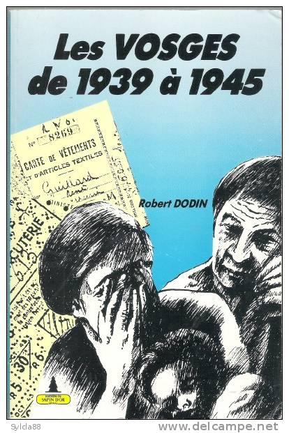 LES VOSGES DE 1939 A 1945 ROBERT DODIN - Lorraine - Vosges
