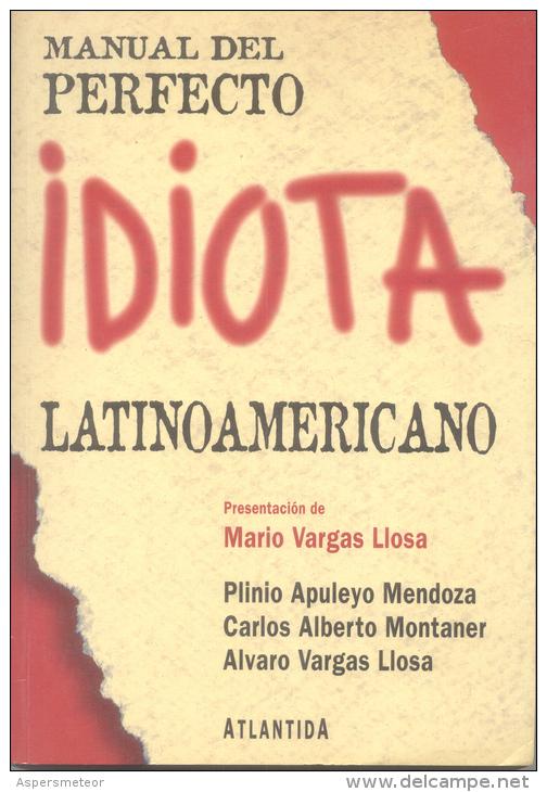 MANUAL DEL PERFECTO IDIOTA LATINOAMERICANO - PLINIO APULEYO MENDOZA CARLOS ALBERTO MONTANER ALVARO VARGAS LLOSA - Culture