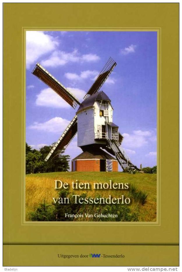 BOEK - Thema: Molen / Geschiedenis / Limburg - DE TIEN MOLENS VAN TESSENDERLO Door François Van Gehuchten - Histoire