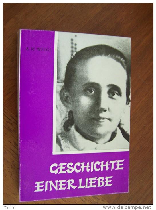 GESCHICHTE EINER LIEBE Leiden Und Lieben Der Stigmatisierten Anna Schäffer Von Mindel Stetten 1882-1925 A.M. WEIGL 1981 - Christianisme