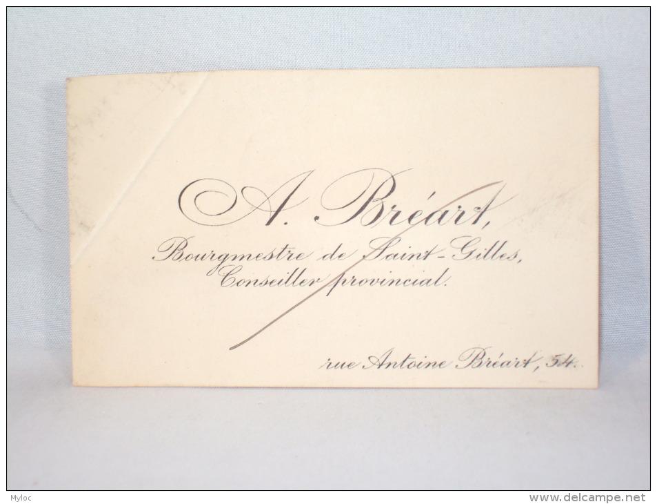 Carte De Visite. A. Bréart. Bourgemestre De Saint-Gilles. Conseiller Provincial. Saint-Gilles - Cartes De Visite