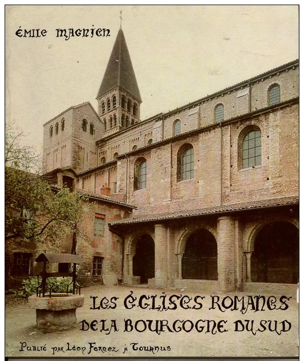 LES EGLISES ROMANES DE LA BOURGOGNE DU SUD    Emile MAGNIEN - Bourgogne