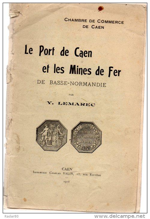 Le Port De Caen Et Les Mines De Fer De Basse-normandie,par Y.LEMAREC.24 Pages.1912.hommage De L'auteur. - Normandie