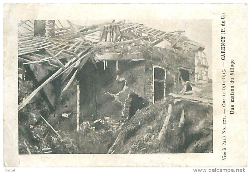 62 - CARENCY - Guerre 1914-1915 - Une Maison Du Village (Visé à Paris, N° 227) - Francia