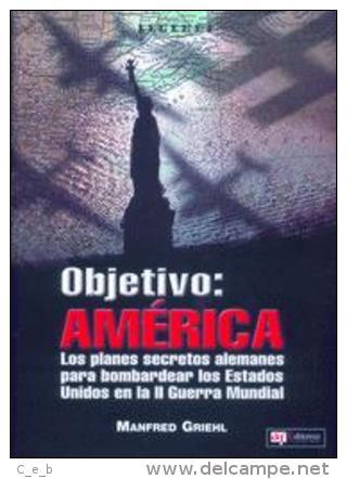 Libro: Objetivo: América. Los Planes Secretos Alemanes Para Bombardear Los Estados Unidos En La II Guerra Mundial. 2005. - Libros