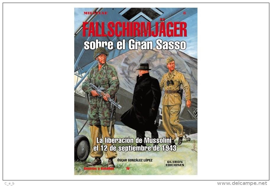Libro: Fallschirmjäger Sobre El Gran Sasso. La Liberación De Mussolin El 12 De Septiembre De 1943. 2005. España. - Español