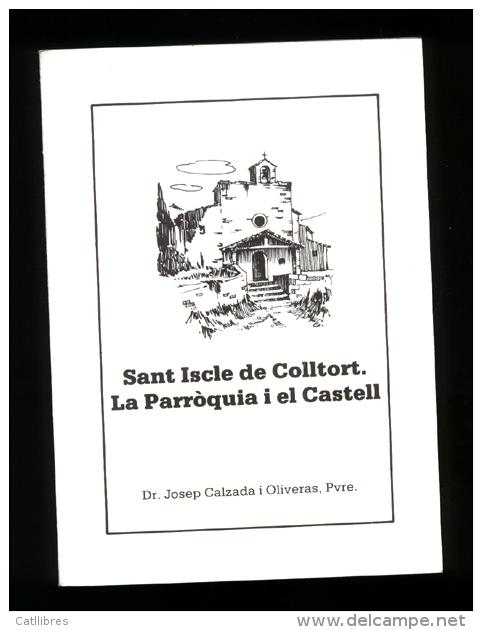 Josep Calzada I Oliveras: Sant Iscle De Colltort. La Parròquia I El Castell. (història Local) - Cultura