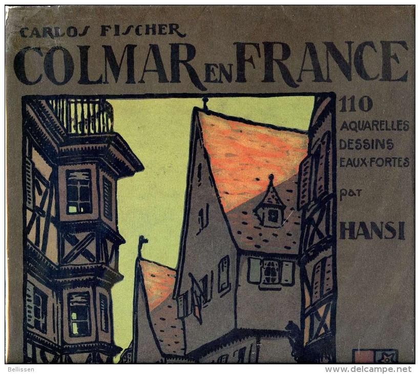 Colmar En France Par Carlos FISCHER, Illustrations HANSI, Réedition De 1983 De L'original De 1913 - Alsace