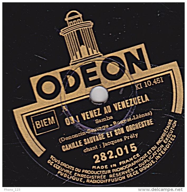 78 Trs - ODEON 282.015 - état TB - Camille SAUVAGE -  OH ! VENEZ AU VENEZUELA - AH ! QU'ELLE EST BELLE MA CHANSON - 78 Rpm - Schellackplatten