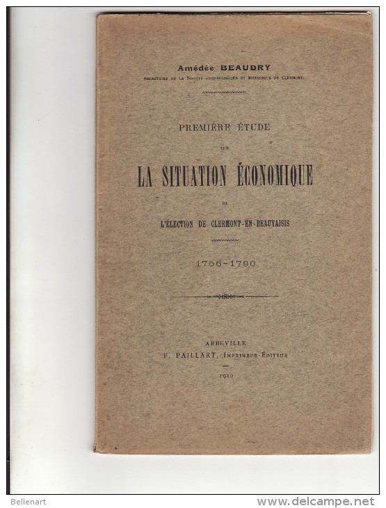 La Situation économique De L'election De Clermont(Oise)Amédée Beaudry 1756-1790-Edit.F.Paillart-Abbeville- 1910- - Géographie