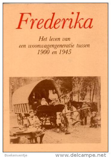 Frederika - Het Leven Van Een Woonwagengeneratie Tussen 1900 En 1945 - Libri, Riviste, Fumetti