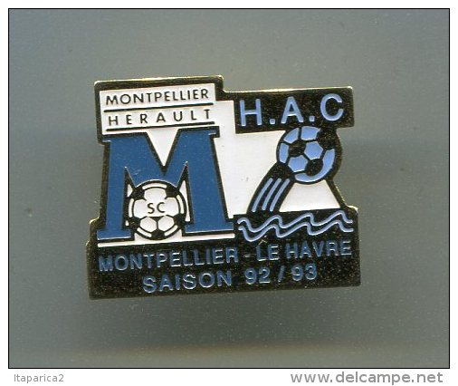 PINS FOOTBALL MONTPELLIER HERAULT H.A.C. / MONTPELLIER LE HAVRE SAISON 92/93 - Football