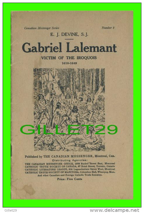 BOOK - GABRIEL LALEMANT, VICTIM OF THE IROQUOIS 1610-1649 - E. J. DEVINE, S.J.- MESSENGER PRESS, 1916 - 24 PAGES - - Canada