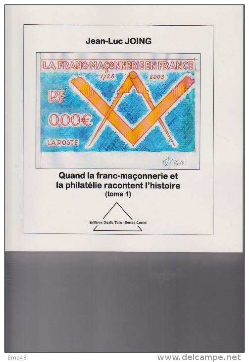 Quand La Franc-maçonnerie Et La Philatélie Racontent L´histoire,J.L.JOING, TOME 1 - + 300 Pages Illustrées - Francmasonería