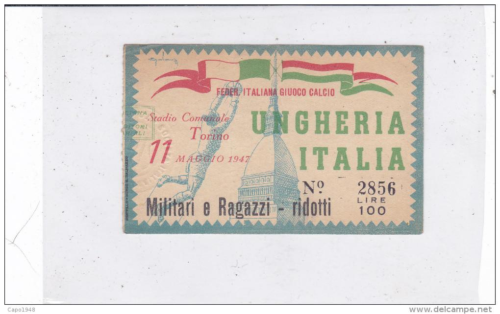 CARD BIGLIETTO INCONTRO UNGHERIA- ITALIA TORINO  11 MAGGIO 1947 MILITARI E RAGAZZI RIDOTTI-2 0882 -23080 - Fussball