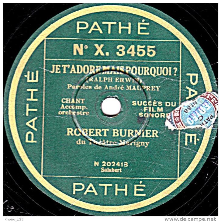 78 Tr - 25 Cm - état M - Pathé  X.3455 -  ROBERT BURNIER - CHERIE TOUS LES DEUX  ! - JE T'ADORE MAIS POURQUOI  ? - 78 Rpm - Schellackplatten