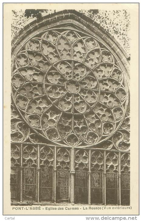 29 - PONT-L'ABBE - Eglise Des Carmes - La Rosace (Vue Extérieure) - Pont L'Abbe
