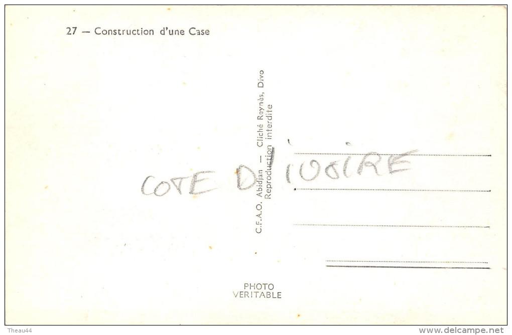 ¤¤   -  27    -   CÔTE-D'IVOIRE   -  Construction D'une Case   -  ¤¤ - Côte-d'Ivoire