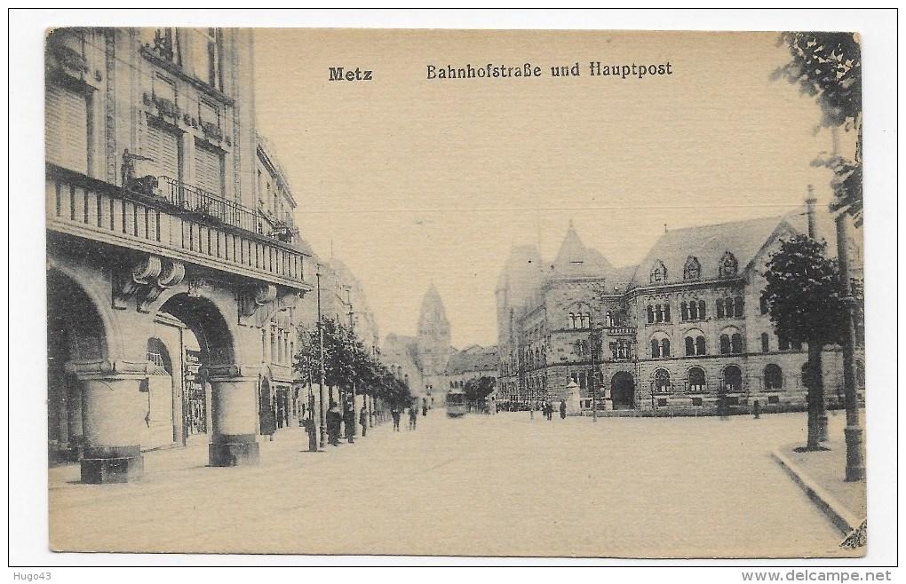 METZ EN 1918 - BAHNHOFSTRASSE UND HAUPTPOST - CPA - Metz