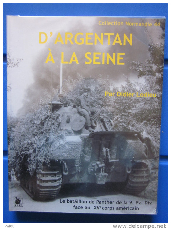 D'ARGENTAN A LA SEINE - Les Panthers De La 9ème Panzer Divison Face Aux US - 1939-45