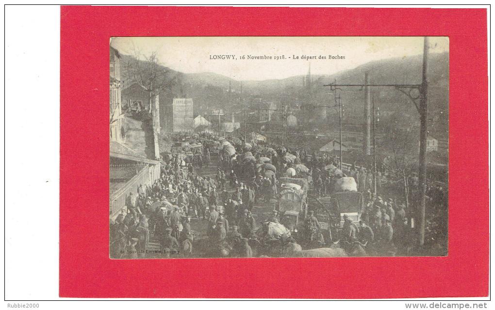 LONGWY 1919 16 NOVEMBRE 1918 DEPART DES BOCHES CARTE EN BON ETAT - Longwy