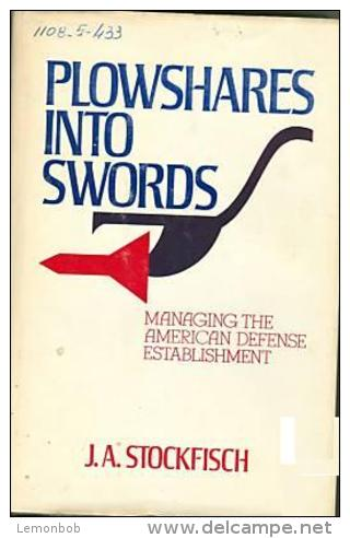 Plowshares Into Swords: Managing The American Defense Establishment By J. A Stockfisch (ISBN 9780884050087) - Forces Armées Américaines