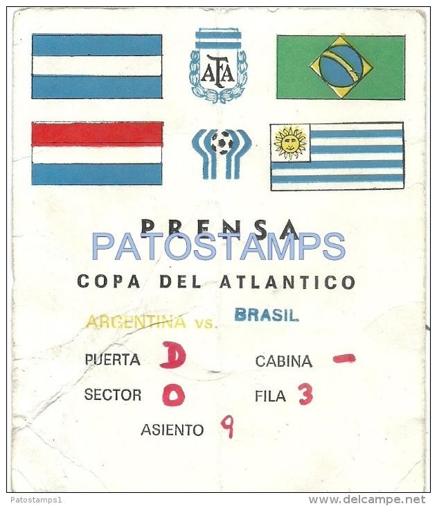 31747 ARGENTINA FUTBOL SOCCER ARGENTINA Vs BRASIL BRAZIL COPA DEL ATLANTICO ENTRADA PRENSA 9.9 X 11 CM BREAK NO POSTCARD - Argentina