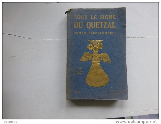 Sous Le Signe Du Quetzal, Roma,n Précolombien JL André-Bonnet 1928 ; C 27 - Livres, BD, Revues
