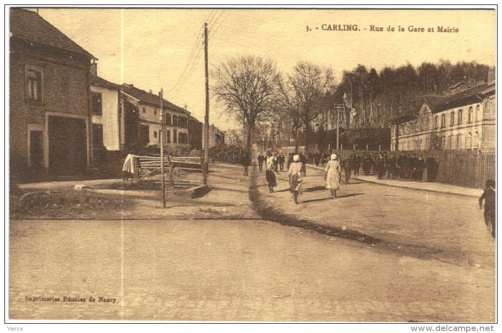 Carte Postale Ancienne De CARLING-Rue De La Gare Et Mairie - France